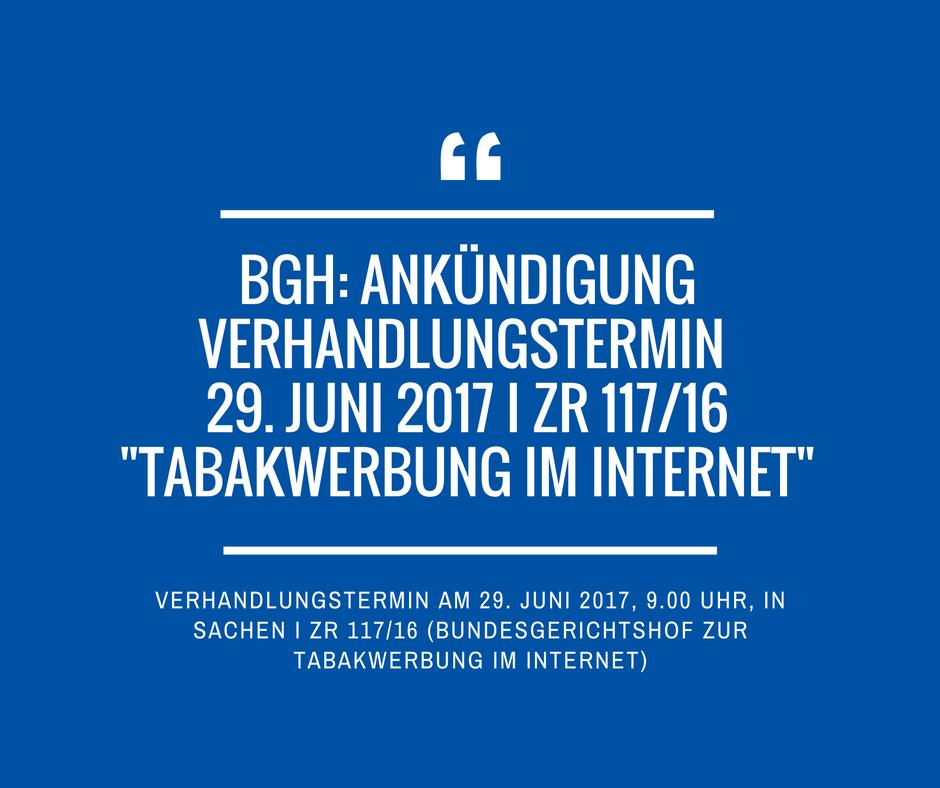 BGH Verhandlungstermin 29 Juni 2017 I ZR 117 16 Tabakwerbung im Internet