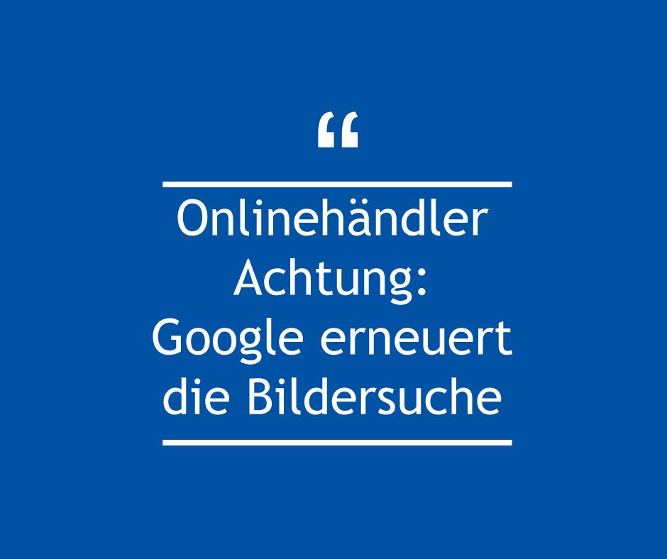 Google erneuert die Bildersuche