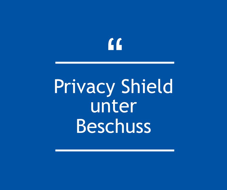 Privacy Shield unter Beschuss