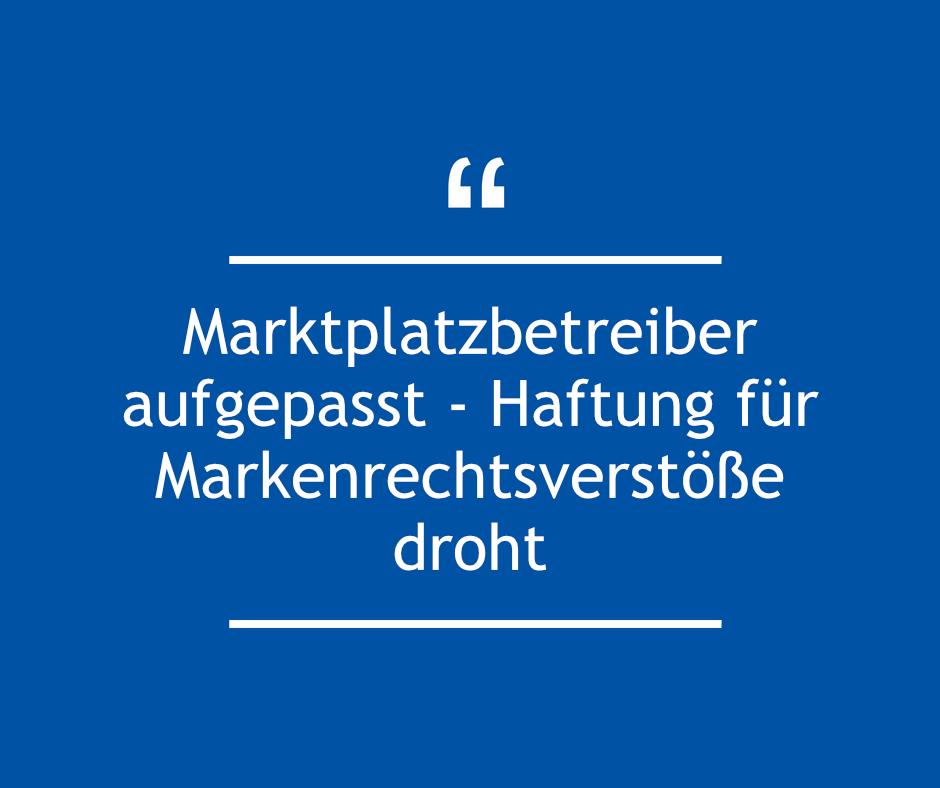 Marktplatzbetreiber aufgepasst - Haftung für Markenrechtsverstöße droht