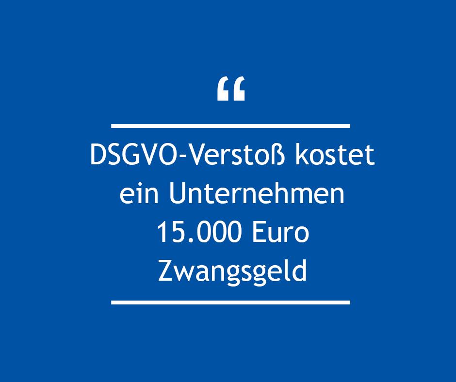 DSGVO-Verstoß kostet ein Unternehmen 15000 Euro Zwangsgeld