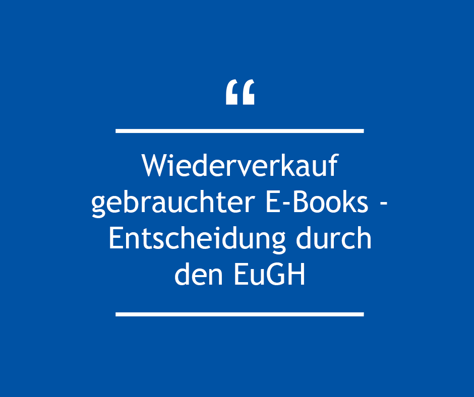 Wiederverkauf gebrauchter E-Books - Entscheidung durch den EuGH